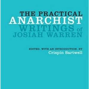 The Practical Anarchist: Writings of Josiah Warren book